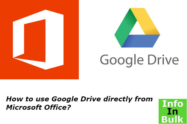 Learn how to use Google Drive directly from Microsoft Office